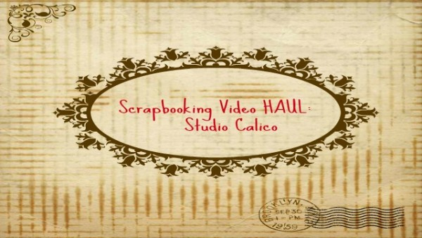 Scrapbookin video HAUL - Studio Calico