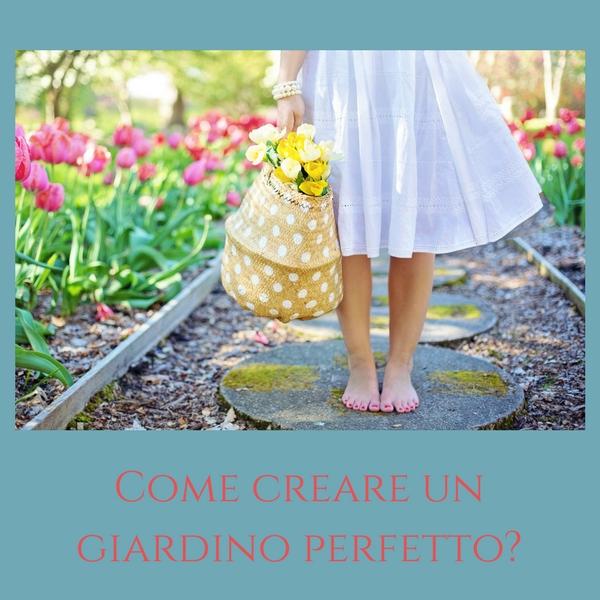 Come creare un giardino perfetto il caff delle mamme for Creare un giardino